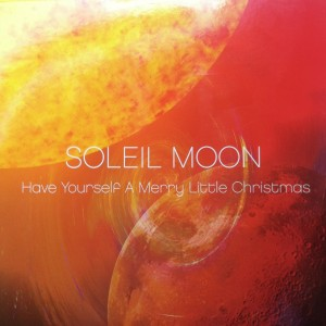 Soleil Moon - Have Yourself a Merry Little Christmas SINGLE